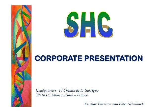 CORPORATE PRESENTATION Headquarters: 14 Chemin de la Garrigue 30210 Castillon du Gard – France Kristian Harrison and Peter...