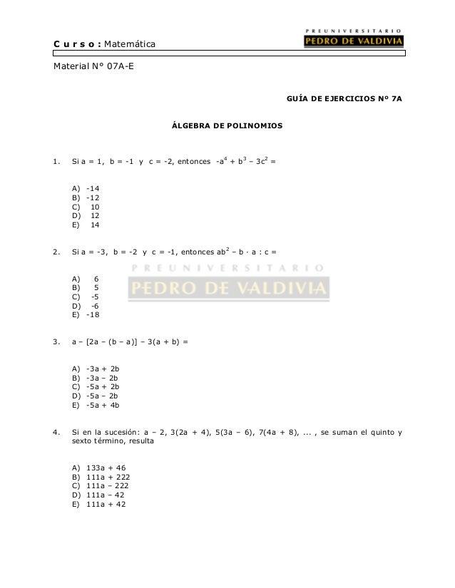 GUÍA DE EJERCICIOS Nº 7A  ÁLGEBRA DE POLINOMIOS  C u r s o : Matemática  Material N° 07A-E  1. Si a = 1, b = -1 y c = -2, ...