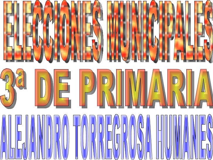 ELECCIONES MUNICIPALES ALEJANDRO TORREGROSA HUMANES  3ª DE PRIMARIA