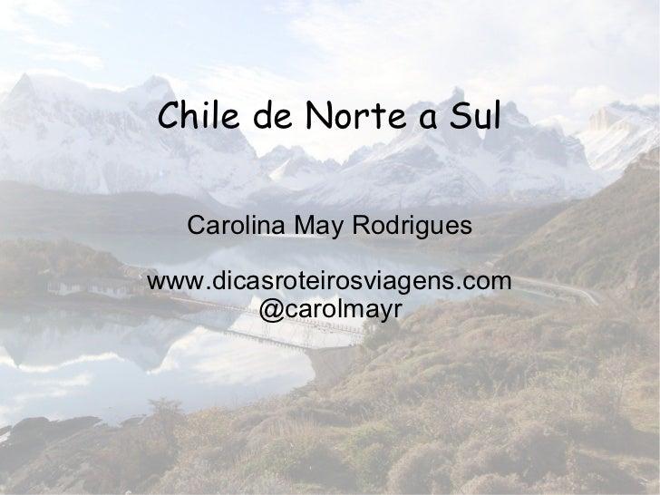 Chile de Norte a Sul Carolina May Rodrigues www.dicasroteirosviagens.com @carolmayr