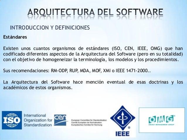 INTRODUCCION Y DEFINICIONES Estándares Existen unos cuantos organismos de estándares (ISO, CEN, IEEE, OMG) que han codific...
