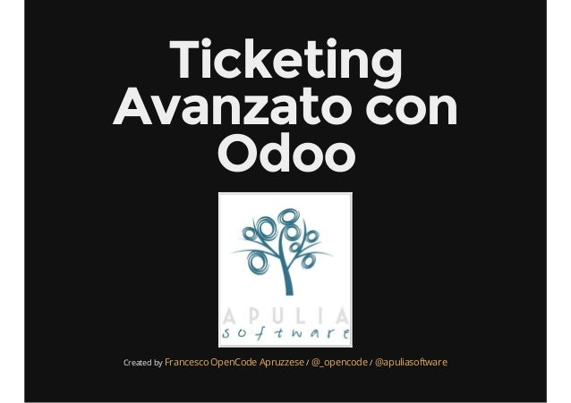 Ticketing Avanzato con Odoo Created by / /Francesco OpenCode Apruzzese @_opencode @apuliasoftware