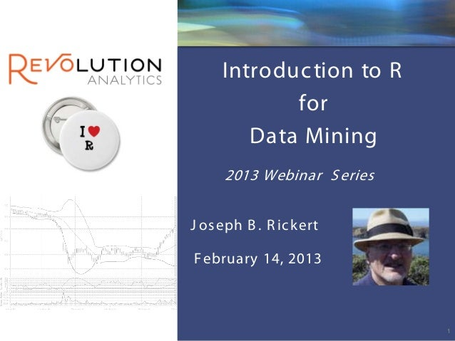 Revolution Confidential     Introduc tion to R            for        Data Mining     2013 Webinar S eriesJ os eph B . R ic...