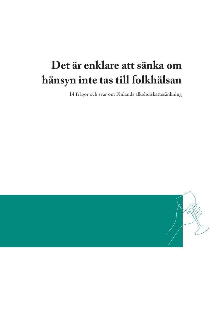 Det är enklare att sänka om hänsyn inte tas till folkhälsan       14 frågor och svar om Finlands alkoholskattesänkning