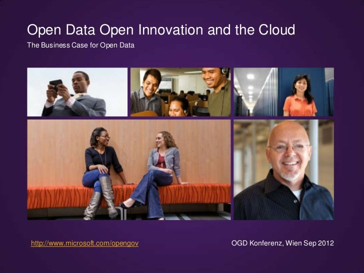 Open Data Open Innovation and the CloudThe Business Case for Open Data http://www.microsoft.com/opengov   OGD Konferenz, W...