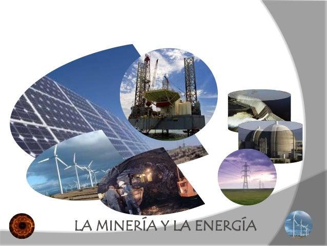 LA MINERÍA Y LA ENERGÍA