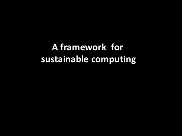 A framework for sustainable computing