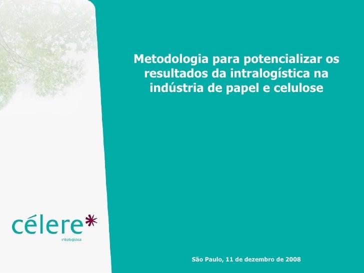 Metodologia para potencializar os resultados da intralogística na indústria de papel e celulose São Paulo, 11 de dezembro ...
