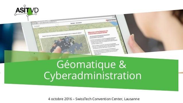 Géomatique & Cyberadministration 4 octobre 2016 – SwissTech Convention Center, Lausanne