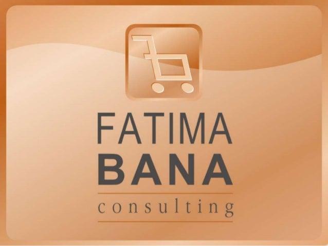 Fátima Alcarpe BanaMestre em Comportamento de Compra doConsumidor na WEB (UCLA _ USA)Pós graduada em Comunicação com o mer...