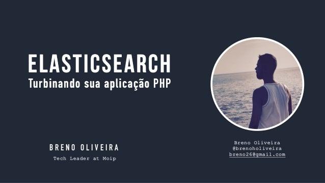 Breno Oliveira @brenoholiveira breno26@gmail.com B R E N O O L I V E I R A Tech Leader at Moip ElasticSearch Turbinando su...
