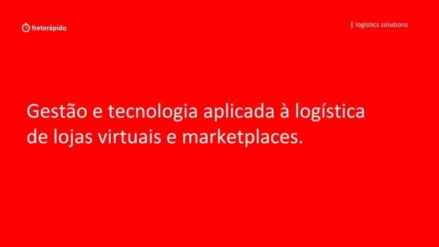 Gestão e tecnologia aplicada à logística de lojas virtuais e marketplaces.   logistics solutions