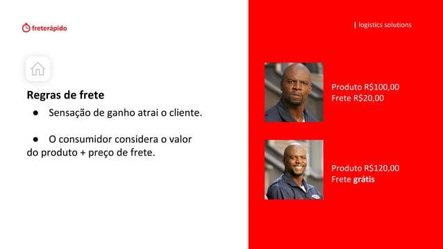   logistics solutions Regras de frete Produto R$100,00 Frete R$20,00 Produto R$120,00 Frete grátis ● Sensação de ganho atr...