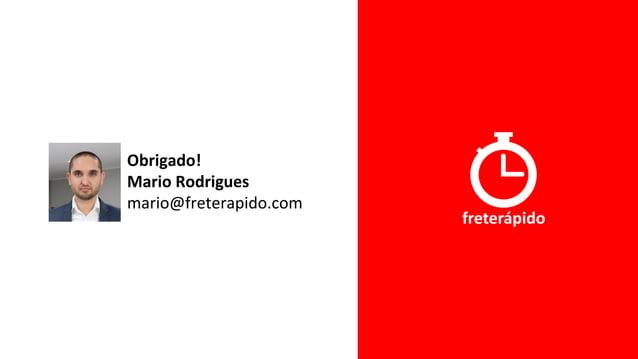 Obrigado! Mario Rodrigues mario@freterapido.com