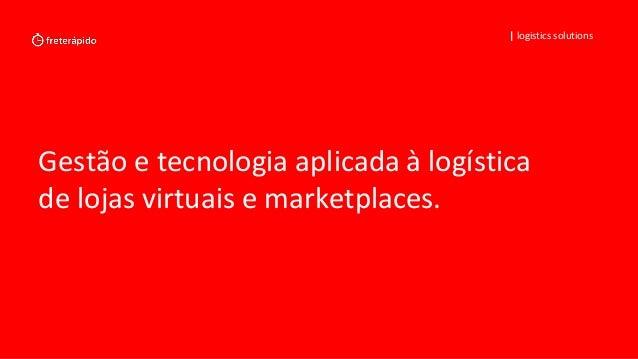 Gestão e tecnologia aplicada à logística de lojas virtuais e marketplaces. | logistics solutions