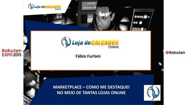 Fabio Furlani: Marketplace: Como me destaquei no meio de tantas lojas onlines