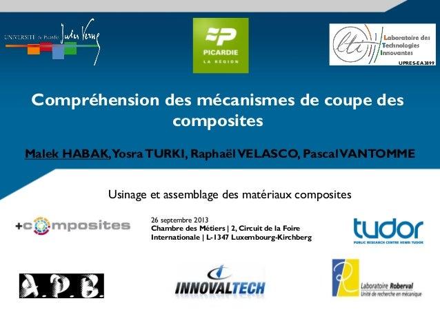 Compréhension des mécanismes de coupe des composites UPRES-EA3899 Malek HABAK,YosraTURKI, RaphaëlVELASCO, PascalVANTOMME U...