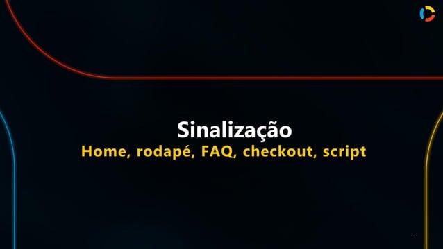 Sinalização Home, rodapé, FAQ, checkout, script .