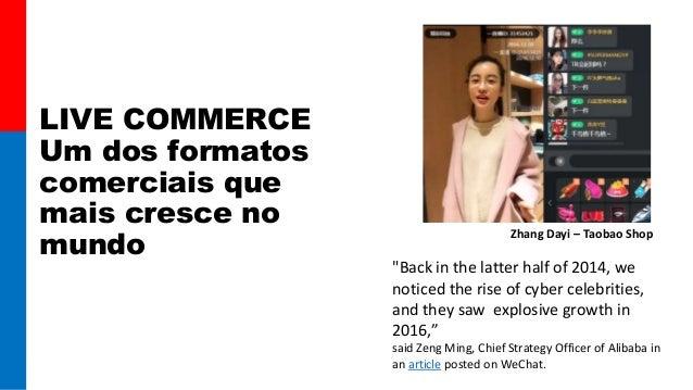 """LIVE COMMERCE Um dos formatos comerciais que mais cresce no mundo Zhang Dayi – Taobao Shop """"Back in the latter half of 201..."""