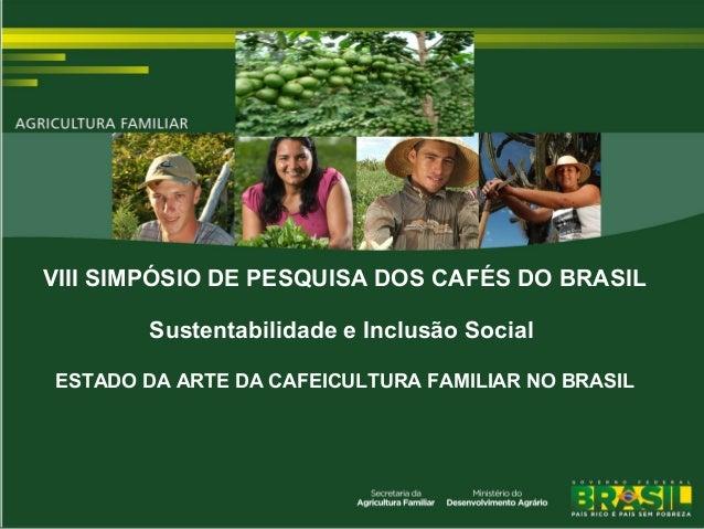 VIII SIMPÓSIO DE PESQUISA DOS CAFÉS DO BRASIL Sustentabilidade e Inclusão Social ESTADO DA ARTE DA CAFEICULTURA FAMILIAR N...
