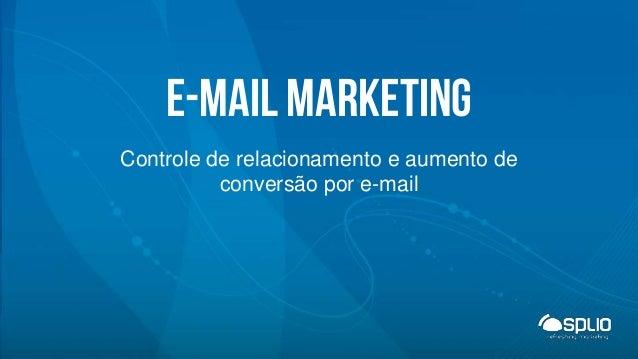 E-mail marketing Controle de relacionamento e aumento de conversão por e-mail