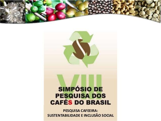 PESQUISA CAFEEIRA: SUSTENTABILIDADE E INCLUSÃO SOCIAL