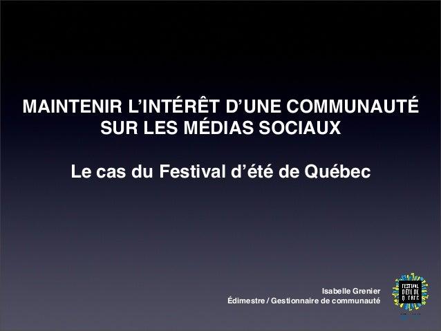 Isabelle Grenier Édimestre / Gestionnaire de communauté MAINTENIR L'INTÉRÊT D'UNE COMMUNAUTÉ SUR LES MÉDIAS SOCIAUX Le cas...