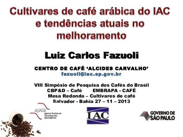 Luiz Carlos Fazuoli CENTRO DE CAFÉ 'ALCIDES CARVALHO' fazuoli@iac.sp.gov.br VIII Simpósio de Pesquisa dos Cafés do Brasil ...