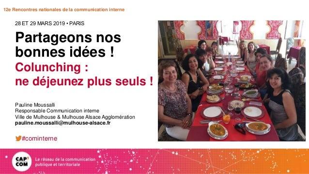 12e Rencontres nationales de la communication interne Partageons nos bonnes idées ! Colunching : ne déjeunez plus seuls ! ...