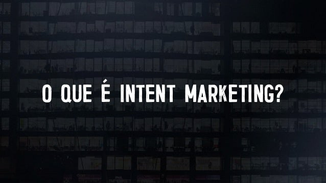 """""""INTENT MARKETING IS ABOUT MARKETING A PRODUCT OR A SERVICE BASED ON CONSUMERS INTENT TO ADOPT, PURCHASE OR CONSUME THAT P..."""
