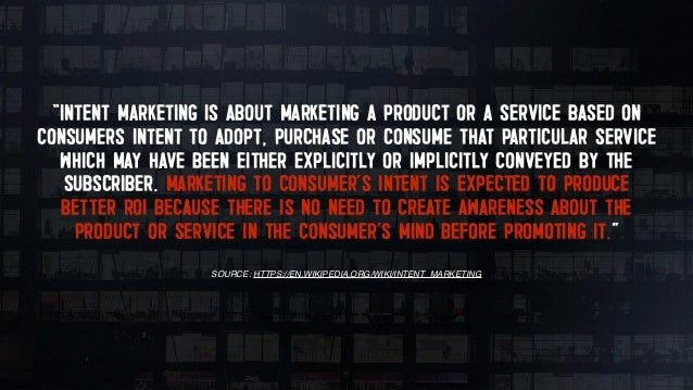 """""""INTENT MARKETING IS ANY KIND OF MARKETING THAT AIMS TO MEET AND END USER OR PROSPECT INTENT - THAT IS, WHAT THEY REALLY W..."""