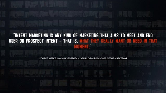 """""""INTENT MARKETING ENCOURAGES BUSINESSES TO CONCENTRATE THEIR EFFORTS ON HIGH-INTENT-USERS AND TO THROW OUT THE PLAYBOOK OF..."""