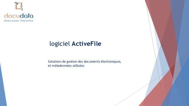 logiciel ActiveFile Solutions de gestion des documents électroniques, et métadonnées utilisées