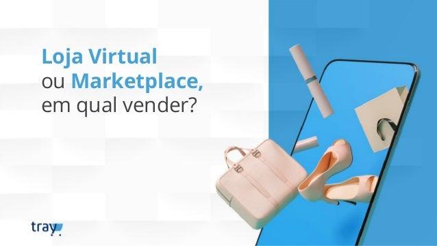 Loja Virtual ou Marketplace, em qual vender?