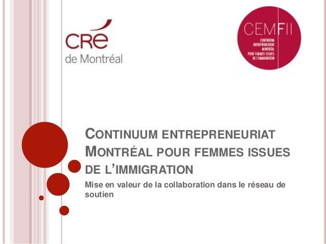 CONTINUUM ENTREPRENEURIATMONTRÉAL POUR FEMMES ISSUESDE L'IMMIGRATIONMise en valeur de la collaboration dans le réseau deso...