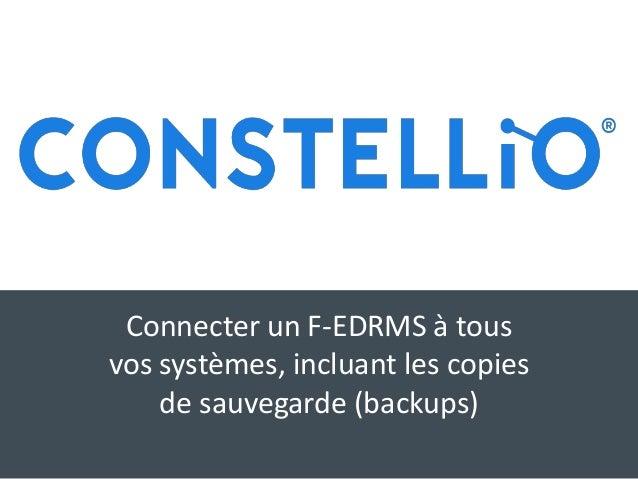 Connecter un F-EDRMS à tous vos systèmes, incluant les copies de sauvegarde (backups)