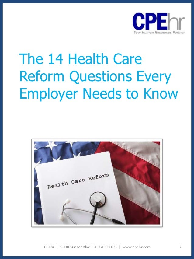 The 14 Health CareReform Questions EveryEmployer Needs to Know   CPEhr | 9000 Sunset Blvd. LA, CA 90069 | www.cpehr.com   2