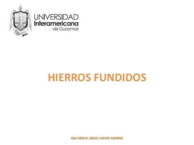 HIERROS FUNDIDOS QBA MIGUEL ÁNGEL CASTRO RAMÍREZ