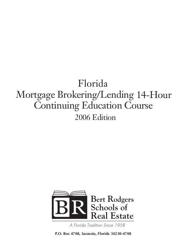 Continuing Education Course 2006 Edition P.O. Box 4708, Sarasota, Florida 34230-4708 14hour_MortBroker.indb 1 5/5/05 5:02:...