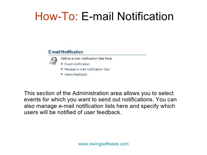 How-To:  E-mail Notification www.swingsoftware.com This section of the Administration area allows you to select events for...