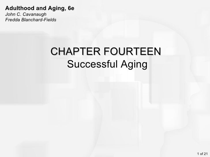 Adulthood and Aging, 6eJohn C. CavanaughFredda Blanchard-Fields                    CHAPTER FOURTEEN                      S...