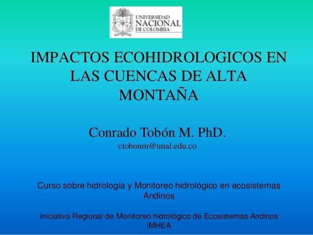 IMPACTOS ECOHIDROLOGICOS EN LAS CUENCAS DE ALTA MONTAÑA Curso sobre hidrología y Monitoreo hidrológico en ecosistemas Andi...