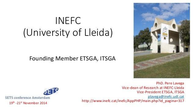INEFC (University of Lleida) Founding Member ETSGA, ITSGA PhD. Pere Lavega Vice-dean of Research at INEFC-Lleida Vice-Pres...