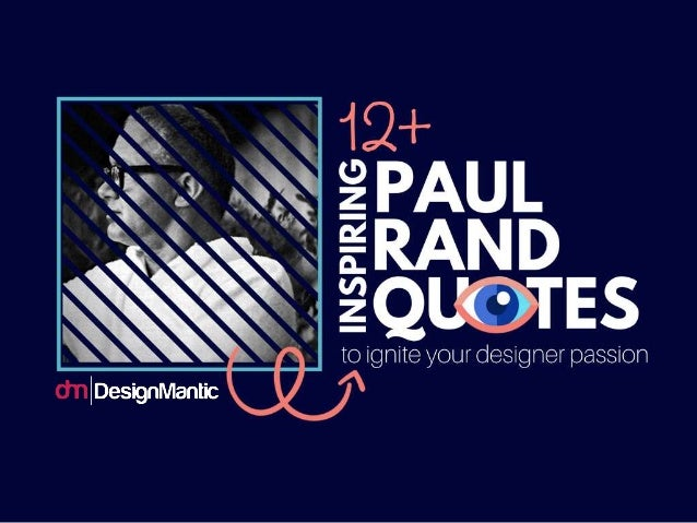 14 Inspiring Paul Rand Quotes To Ignite Your Designer Passion