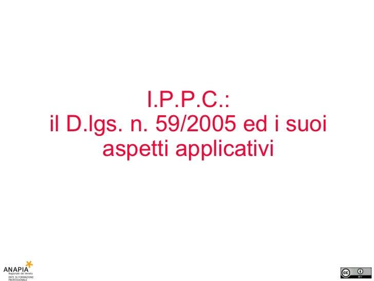 I.P.P.C.: il D.lgs. n. 59/2005 ed i suoi aspetti applicativi