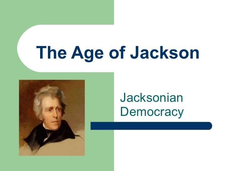 The Age of Jackson Jacksonian Democracy