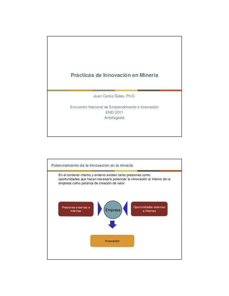 Prácticas de Innovación en Minería                            Juan Carlos Salas, Ph.D.           Encuentro Nacional de Emp...