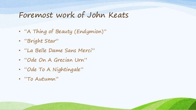john keats poetry essay John keats was born in london on october 31, 1795 he was educated at clarke's school in enfield he enjoyed a liberal education that mainly reflected on his poetry.