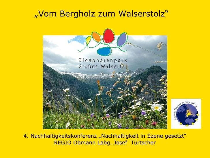 """"""" Vom Bergholz zum Walserstolz""""  4. Nachhaltigkeitskonferenz """"Nachhaltigkeit in Szene gesetzt"""" REGIO Obmann Labg. Josef  T..."""