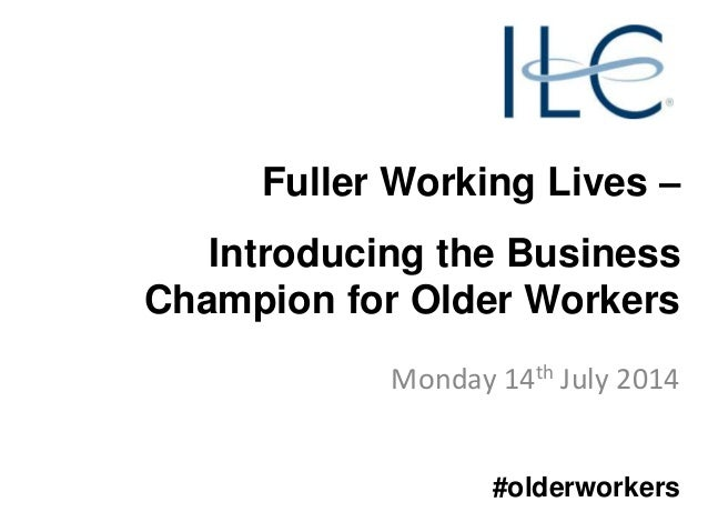 Fuller Working Lives – Introducing the Business Champion for Older Workers Monday 14th July 2014 #olderworkers